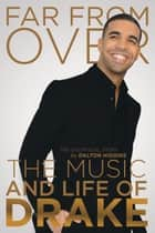 Far From Over - The Music and Life of Drake, The Unofficial Story ebook by Dalton Higgins