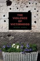 The Violence of Victimhood ebook by Diane Enns