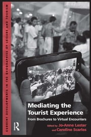 Mediating the Tourist Experience - From Brochures to Virtual Encounters ebook by Caroline Scarles,Jo-Anne Lester