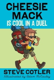 Cheesie Mack Is Cool in a Duel ebook by Steve Cotler,Adam McCauley