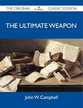 The Ultimate Weapon - The Original Classic Edition ebook by Campbell John