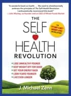 The Self-Health Revolution ebook by J. Michael Zenn