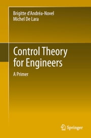 Control Theory for Engineers - A Primer ebook by Brigitte d'Andréa-Novel,Michel De Lara