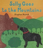 Sally Goes to the Mountains ebook by Stephen Huneck