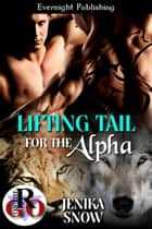 Lifting Tail for the Alpha eBook by Jenika Snow