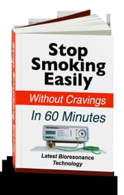 Stop Smoking Easily Without Cravings In 60 Minutes: Latest Bioresonance Technology! ebook by Carol Adams