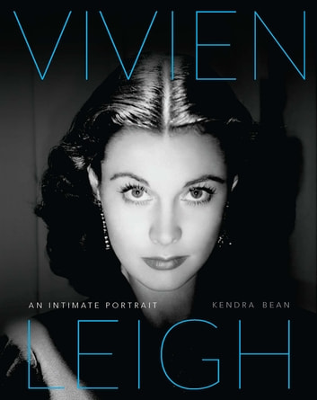 Vivien Leigh - An Intimate Portrait ebook by Kendra Bean