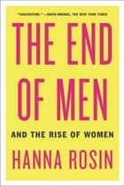 The End of Men ebook by Hanna Rosin
