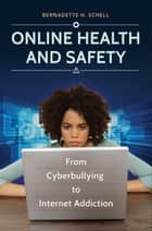 Online Health and Safety: From Cyberbullying to Internet Addiction - From Cyberbullying to Internet Addiction ebook by Bernadette H. Schell