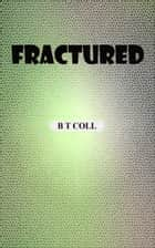 Fractured ebook by B T Coll