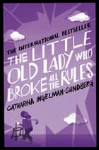 The Little Old Lady Who Broke All the Rules: Book 1 eBook by Catharina Ingleman-Sundberg