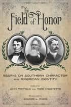 The Field of Honor - Essays on Southern Character and American Identity ebook by
