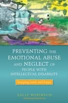 Preventing the Emotional Abuse and Neglect of People with Intellectual Disability ebook by Sally Robinson,Hilary Brown