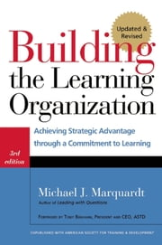 Building the Learning Organization - Achieving Strategic Advantage through a Commitment to Learning ebook by Michael J. Marquardt