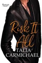 Risk it All - Rowan, #4 ebook by Talia Carmichael