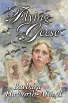 Flying Geese ebook by Barbara Haworth-Attard