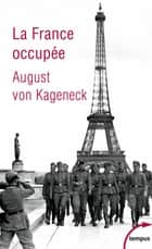 La France occupée ebook by Jean-Paul BLED, August von KAGENECK