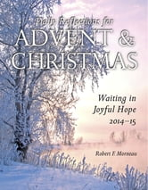 Waiting in Joyful Hope - Daily Reflections for Advent and Christmas 2014-15 ebook by Bishop Robert F. Morneau