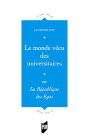Le monde vécu des universitaires - ou La République des égos ebook by Kobo.Web.Store.Products.Fields.ContributorFieldViewModel