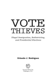 Vote Thieves: Illegal Immigration, Redistricting, and Presidential Elections ebook by Orlando J. Rodriguez