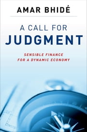 A Call for Judgment - Sensible Finance for a Dynamic Economy ebook by Amar Bhide
