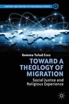 Toward a Theology of Migration ebook by G. Cruz