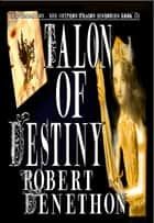 Talon of Destiny ebook by Robert Denethon