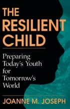 The Resilient Child ebook by Joanne A. Joseph