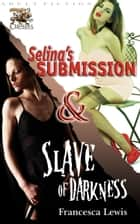 Selina's Submission & Slave of Darkness ebook by Francesca Lewis
