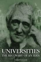 Universities - The Recovery of an Idea ebook by Gordon Graham