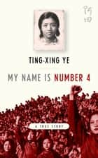My Name is Number 4 ebook by Ting-Xing Ye