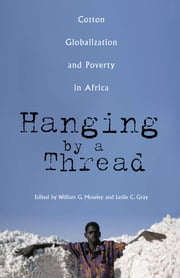 Hanging by a Thread - Cotton, Globalization, and Poverty in Africa ebook by William G. Moseley,Leslie C. Gray