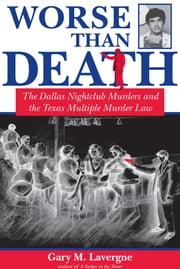 Worse Than Death - The Dallas Nightclub Murders and the Texas Multiple Murder Law ebook by Gary M. Lavergne