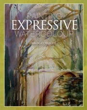 Painting Expressive Watercolour ebook by Bridget Woods