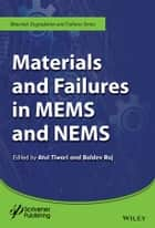 Materials and Failures in MEMS and NEMS ebook by Atul Tiwari,Baldev Raj