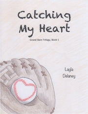 Catching My Heart - Grand Slam Trilogy, Book 1 ebook by Layla Delaney