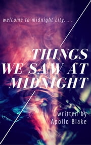 Things We Saw At Midnight ebook by Apollo Blake