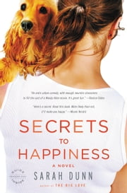 Secrets to Happiness - A Novel ebook by Sarah Dunn