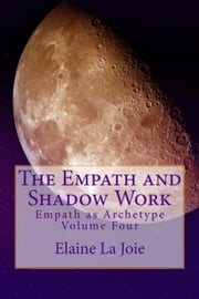 The Empath and Shadow Work - Empath as Archetype, #4 ebook by Elaine LaJoie