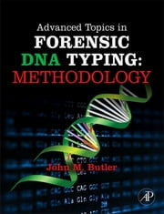 Advanced Topics in Forensic DNA Typing: Methodology ebook by John M. Butler