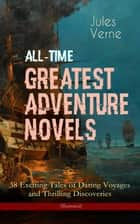 All-Time Greatest Adventure Novels – 38 Exciting Tales of Daring Voyages and Thrilling Discoveries (Illustrated) - Journey to the Centre of the Earth, Twenty Thousand Leagues Under the Sea, Five Weeks in Balloon, Around the Moon, Master of the World, Around the World in Eighty Days, The Mysterious Island... 電子書 by Jules Verne, William Lackland, Frederick Amadeus Malleson,...