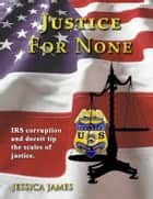 Justice For None ebook by Jessica James