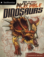 Smithsonian: How to Draw Incredible Dinosaurs ebook by Kristen McCurry,Juan Cristobal Calle Velez