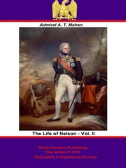 The Life of Nelson - Vol. II [Illustrated Edition] ebook by Admiral Alfred Thayer Mahan