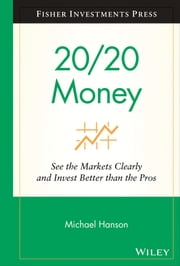 20/20 Money - See the Markets Clearly and Invest Better Than the Pros ebook by Michael Hanson