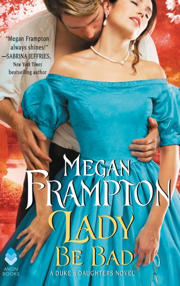 Lady Be Bad - A Duke's Daughters Novel ebook by Megan Frampton