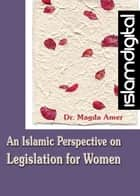 An Islamic Perspective on Legislation for Women Part I ebook by Dr. Magdah Amer