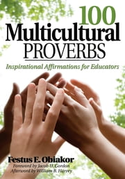 100 Multicultural Proverbs - Inspirational Affirmations for Educators ebook by Dr. Festus E. Obiakor