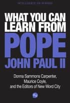 What You Can Learn from Pope John Paul II ebook by The Editors of New Word City
