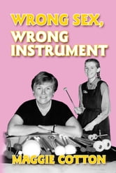 Wrong Sex, Wrong Instrument ebook by Maggie Cotton